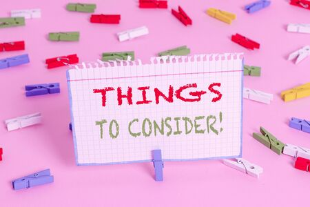 Writing note showing Things To Consider. Business concept for think about something carefully in order to make decision