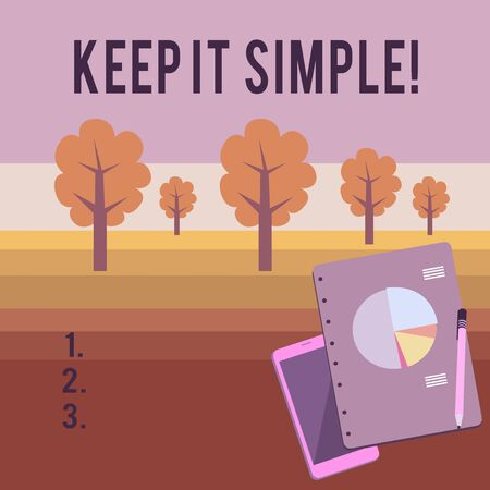 Conceptual hand writing showing Keep It Simple. Concept meaning ask something easy understand not go into too much detail Layout Smartphone Off Ballpoint Notepad Business Pie Chart