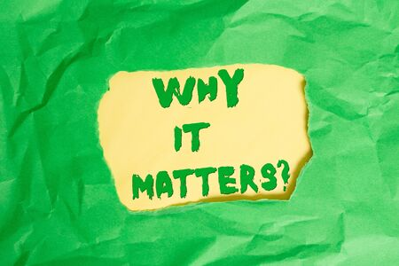 Writing note showing Why It Matters question. Business concept for ask demonstrating about something he think is important Green crumpled colored paper sheet torn colorful background Stock fotó