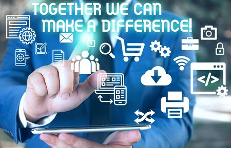 Word writing text Together We Can Make A Difference. Business photo showcasing be very important some way in like team or group Male human wear formal work suit presenting presentation using smart device