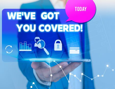 Text sign showing We Ve Got You Covered. Business photo showcasing have done gotten or provided whatever needed man icons smartphone speech bubble office supplies technological device