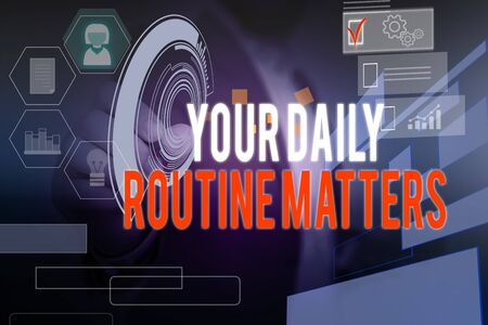 Word writing text Your Daily Routine Matters. Business photo showcasing practice of regularly doing things in fixed order Male human wear formal work suit presenting presentation using smart device