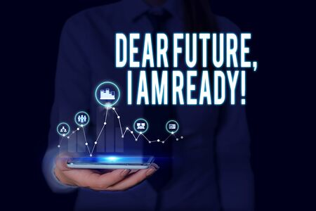 Text sign showing Dear Future I Am Ready. Business photo text Confident to move ahead or to face the future Woman wear formal work suit presenting presentation using smart device