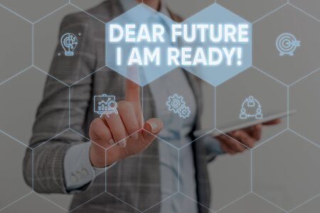 Conceptual hand writing showing Dear Future I Am Ready. Concept meaning suitable state for action or situation being fully prepared Woman wear work suit presenting presentation smart device