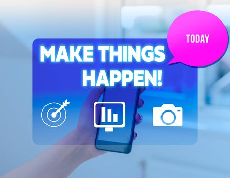 Conceptual hand writing showing Make Things Happen. Concept meaning you will have to make hard efforts in order to achieve it woman smartphone speech bubble office supplies technology