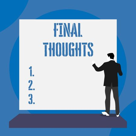 Text sign showing Final Thoughts. Business photo text the conclusion or last few sentences within your conclusion Back view young man dressed suit standing platform facing blank rectangle