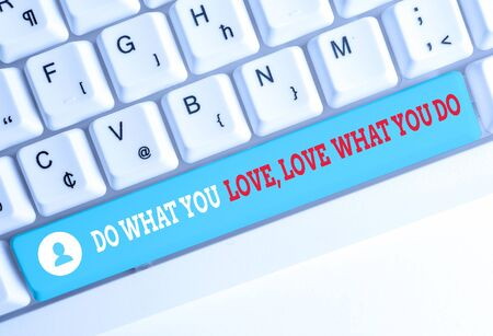 Word writing text Do What You Love Love What You Do. Business photo showcasing Pursue your dreams or passions in life White pc keyboard with empty note paper above white background key copy space Stockfoto