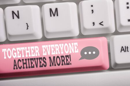 Word writing text Together Everyone Achieves More. Business photo showcasing Members create synergy with strong sense mutual commitment White pc keyboard with empty note paper above white background key copy space Banque d'images - 129646892