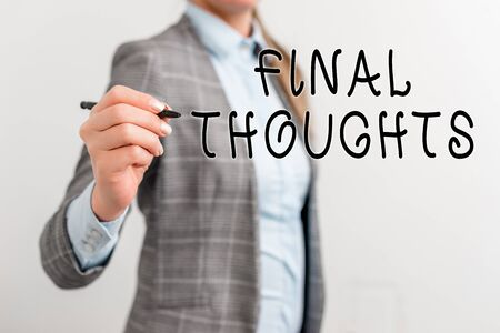 Writing note showing Final Thoughts. Business concept for the conclusion or last few sentences within your conclusion Business woman pointing in empty space with pen