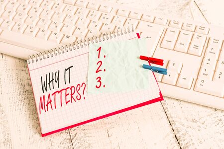 Text sign showing Why It Matters Question. Business photo showcasing most important thing to be done when involved in situation notebook paper reminder clothespin pinned sheet white keyboard light wooden