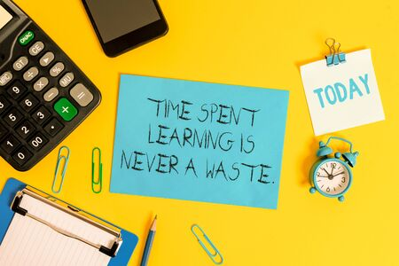 Writing note showing Time Spent Learning Is Never A Waste. Business concept for education has no end Keep learning Clipboard sheet calculator pencil clock smartphone color background