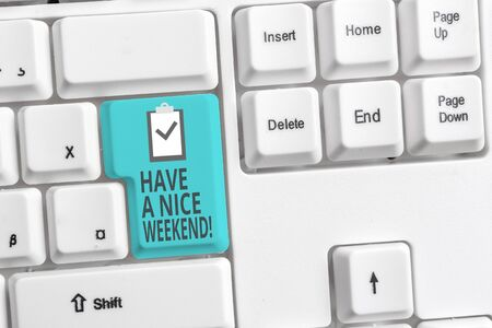 Handwriting text writing Have A Nice Weekend. Conceptual photo wishing someone that something nice happen holiday White pc keyboard with empty note paper above white background key copy space