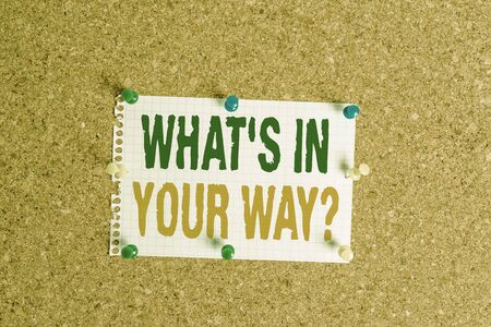 Writing note showing What S Is In Your Way question. Business concept for someone needs for a particular action Corkboard size paper thumbtack sheet billboard notice board