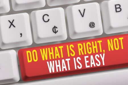 Word writing text Do What Is Right Not What Is Easy. Business photo showcasing willing to stand up for what is right White pc keyboard with empty note paper above white background key copy space
