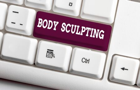 Word writing text Body Sculpting. Business photo showcasing activity of increasing the body s is visible muscle tone White pc keyboard with empty note paper above white background key copy space