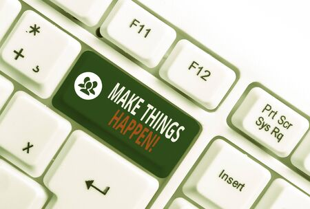 Conceptual hand writing showing Make Things Happen. Concept meaning you will have to make hard efforts in order to achieve it White pc keyboard with note paper above the white background