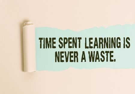 Conceptual hand writing showing Time Spent Learning Is Never A Waste. Concept meaning education has no end Keep learning