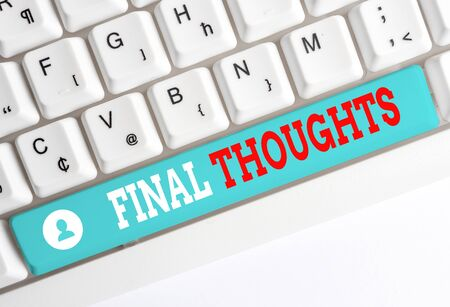 Word writing text Final Thoughts. Business photo showcasing the conclusion or last few sentences within your conclusion White pc keyboard with empty note paper above white background key copy space
