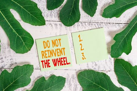 Text sign showing Do Not Reinvent The Wheel. Business photo showcasing stop duplicating a basic method previously done