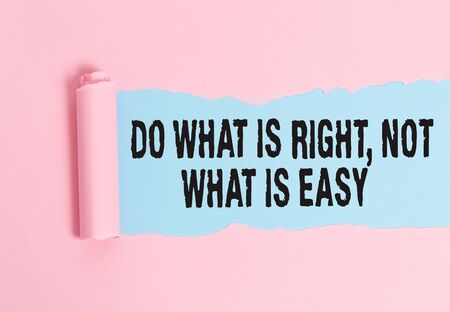 Conceptual hand writing showing Do What Is Right Not What Is Easy. Concept meaning willing to stand up for what is right