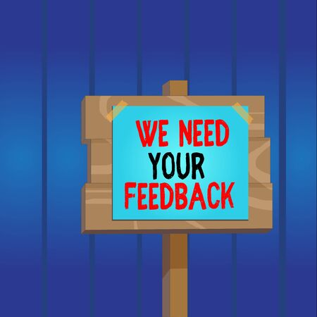 Writing note showing We Need Your Feedback. Business concept for criticism given to say can be done improvement Wood plank wood stick pole paper note attached adhesive tape Stock Photo