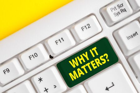 Word writing text Why It Matters Question. Business photo showcasing most important thing to be done when involved in situation White pc keyboard with empty note paper above white background key copy space Stock fotó - 129852108