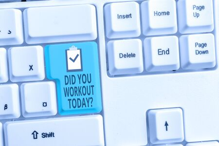 Handwriting text writing Did You Workout Today. Conceptual photo asking if made session physical exercise White pc keyboard with empty note paper above white background key copy space