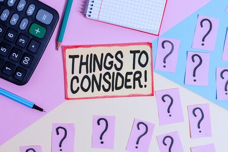 Text sign showing Things To Consider. Business photo text think about something carefully in order to make decision Mathematics stuff and writing equipment above pastel colours background