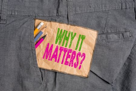 Handwriting text writing Why It Matters Question. Conceptual photo most important thing to be done when involved in situation Writing equipment and brown note paper inside pocket of man work trousers Stock fotó - 130025316