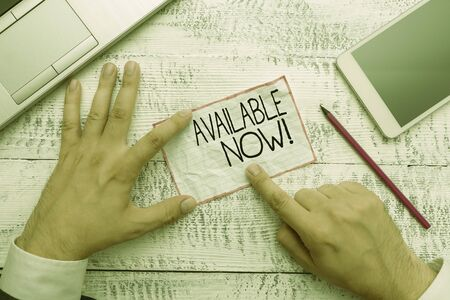 Conceptual hand writing showing Available Now. Concept meaning you can find it obtain or operable at this current moment