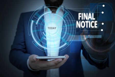 Conceptual hand writing showing Final Notice. Concept meaning Formal Declaration or warning that action will be taken Male wear formal suit presenting presentation smart device