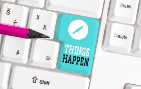 Word writing text Things Happen. Business photo showcasing Result of situation Course of action Something cannot control White pc keyboard with empty note paper above white background key copy space