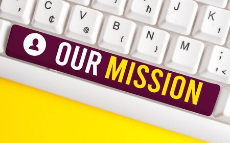 Word writing text Our Mission. Business photo showcasing tasks or schedule we need to made them right in order success White pc keyboard with empty note paper above white background key copy space