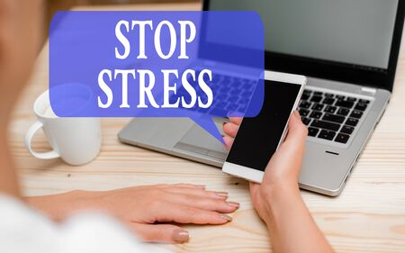 Word writing text Stop Stress. Business photo showcasing Seek help Take medicines Spend time with loveones Get more sleep woman laptop computer smartphone mug office supplies technological devices