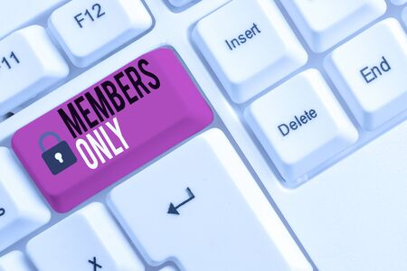 Conceptual hand writing showing Members Only. Concept meaning Limited to an individual belongs to a group or an organization White pc keyboard with note paper above the white background