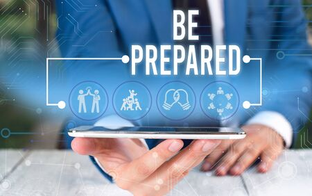 Word writing text Be Prepared. Business photo showcasing Getting ready for whatever will happen Plan Ahead of time Male human wear formal work suit presenting presentation using smart device
