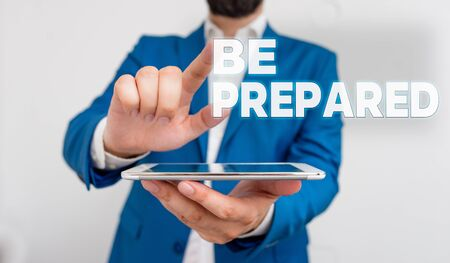 Word writing text Be Prepared. Business photo showcasing make something ready for use or consideration at future Businessman with pointing finger in front of him