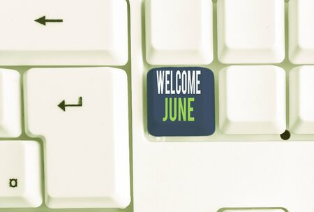 Word writing text Welcome June. Business photo showcasing Calendar Sixth Month Second Quarter Thirty days Greetings White pc keyboard with empty note paper above white background key copy space