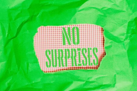 Text sign showing No Surprises. Business photo showcasing Presupposed Eventual Destined Traditional Set The Usual Green crumpled ripped colored paper sheet centre torn colorful background