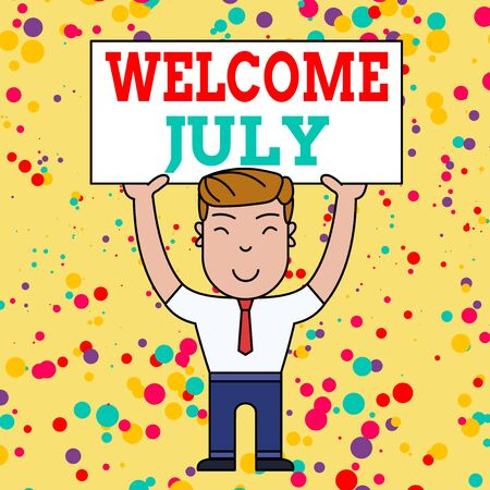 Writing note showing Welcome July. Business concept for Calendar Seventh Month 31days Third Quarter New Season Smiling Man Standing Holding Big Empty Placard Overhead with Both Hands Фото со стока