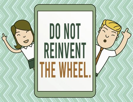 Writing note showing Do Not Reinvent The Wheel. Business concept for stop duplicating a basic method previously done Male and Female Index Fingers Up Touch Screen Tablet Smartphone Device