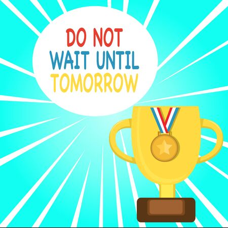 Handwriting text writing Do Not Wait Until Tomorrow. Conceptual photo needed to do it right away Urgent Better do now Trophy Cup on Pedestal with Plaque Decorated by Medal with Striped Ribbon Foto de archivo