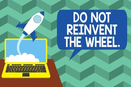 Writing note showing Do Not Reinvent The Wheel. Business concept for stop duplicating a basic method previously done Successful rocket launching laptop background Startup grow