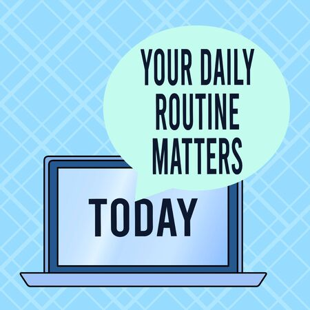 Conceptual hand writing showing Your Daily Routine Matters. Concept meaning practice of regularly doing things in fixed order Round Shape Speech Bubble Floating Over Laptop Backdrop