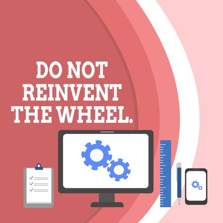 Conceptual hand writing showing Do Not Reinvent The Wheel. Concept meaning stop duplicating a basic method previously done Business Concept PC Monitor Mobile Device Clipboard Ruler
