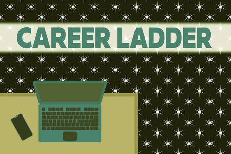 Word writing text Career Ladder. Business photo showcasing Job Promotion Professional Progress Upward Mobility Achiever Upper view office working place laptop lying wooden desk smartphone side