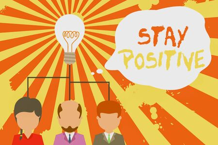 Text sign showing Stay Positive. Business photo showcasing Engage in Uplifting Thoughts Be Optimistic and Real Group three executive persons sharing idea icon. Startup team meeting