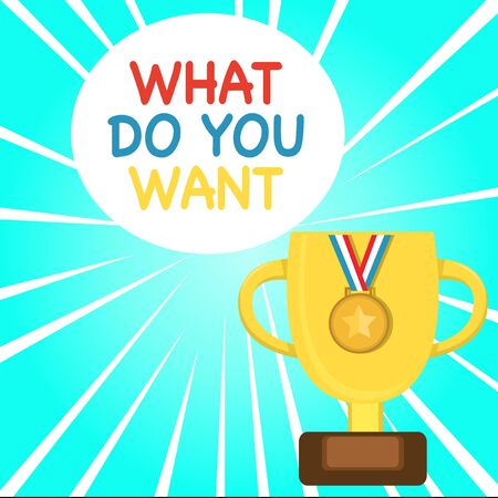 Handwriting text writing What Do You Want. Conceptual photo used for offering something to someone or asking their need Trophy Cup on Pedestal with Plaque Decorated by Medal with Striped Ribbon