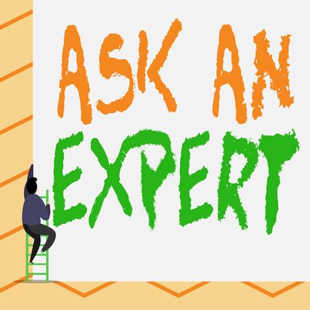 Conceptual hand writing showing Ask An Expert. Concept meaning consult someone who has skill about something or knowledgeable One Male climb up the tall high wall use short ladder stairway