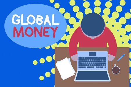 Word writing text Global Money. Business photo showcasing International finance World currency Transacted globally Upper view young man sitting working table laptop documents coffee cup pen